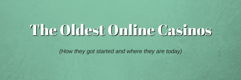 The Oldest Online Casinos and How They Got Started