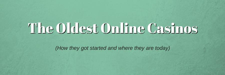 The Oldest Online Casinos